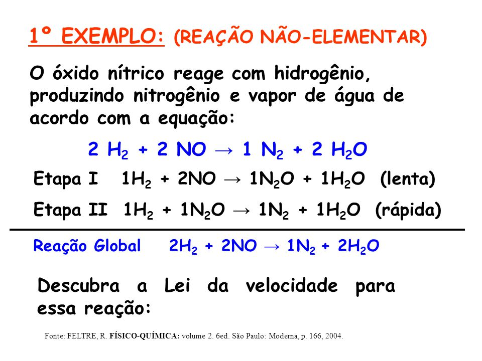 O óxido nítrico reage com hidrogênio, produzindo nitrogênio e vapor de água de acordo com a equação: 2 H 2 + 2 NO → 1 N 2 + 2 H 2 O Etapa I 1H 2 + 2NO