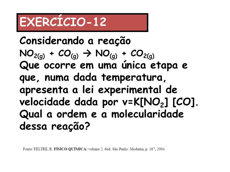 Considerando a reação NO 2(g) + CO (g) → NO (g) + CO 2(g) Que ocorre em uma única etapa e que, numa dada temperatura, apresenta a lei experimental de