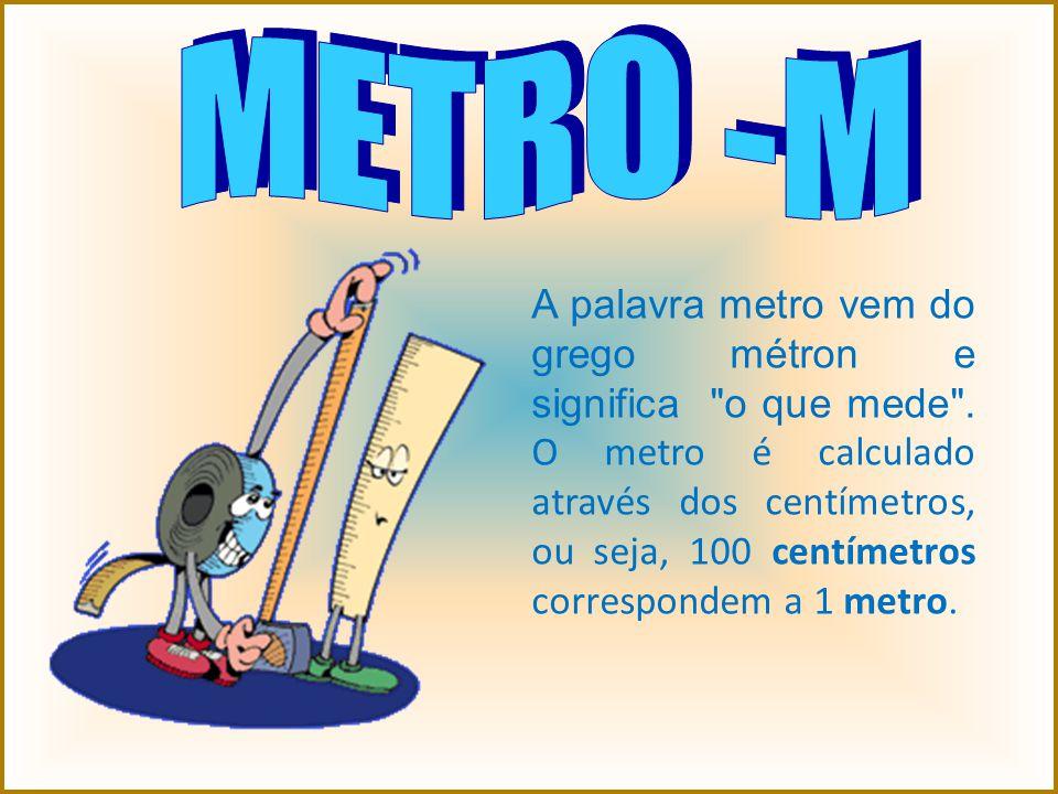 A palavra metro vem do grego métron e significa