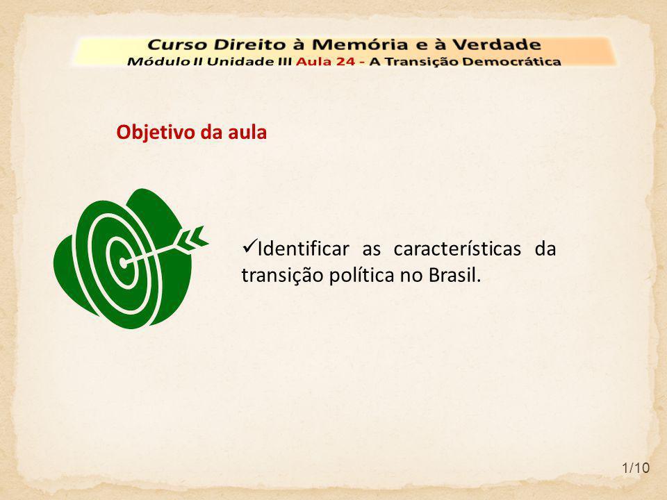 Identificar as características da transição política no Brasil. Objetivo da aula 1/10