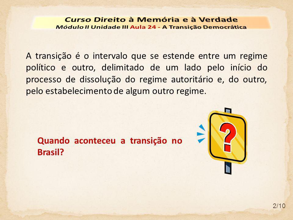3/10 No Brasil a transição inicia-se em 1974, com as medidas tomadas no início do governo do Presidente Geisel, na procura de descomprimir o contexto autoritário.