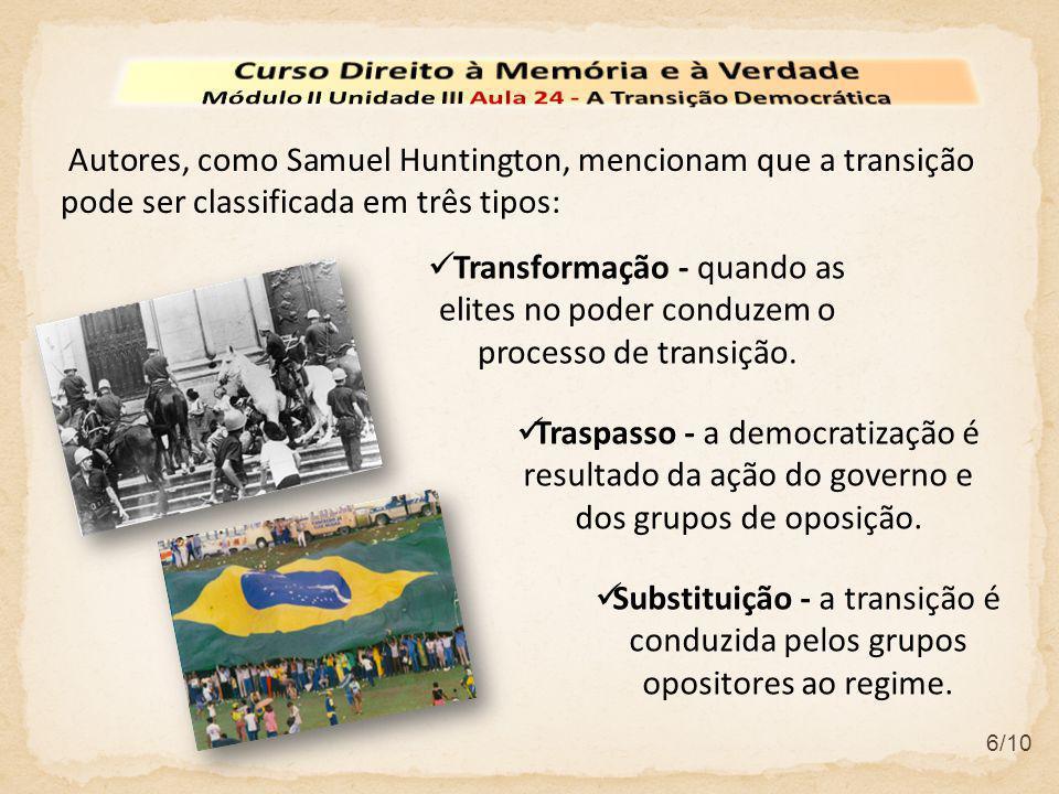 6/10 Autores, como Samuel Huntington, mencionam que a transição pode ser classificada em três tipos: Traspasso - a democratização é resultado da ação do governo e dos grupos de oposição.