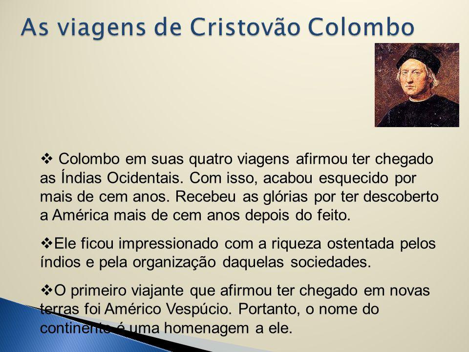  Colombo em suas quatro viagens afirmou ter chegado as Índias Ocidentais. Com isso, acabou esquecido por mais de cem anos. Recebeu as glórias por ter
