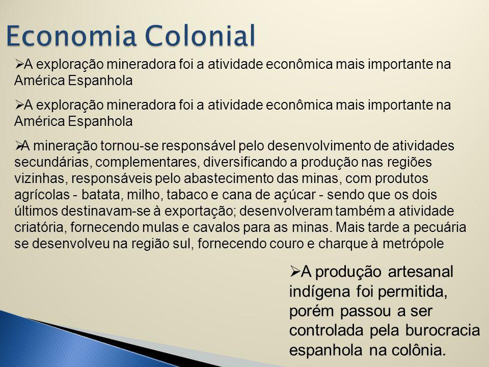  A exploração mineradora foi a atividade econômica mais importante na América Espanhola  A mineração tornou-se responsável pelo desenvolvimento de a