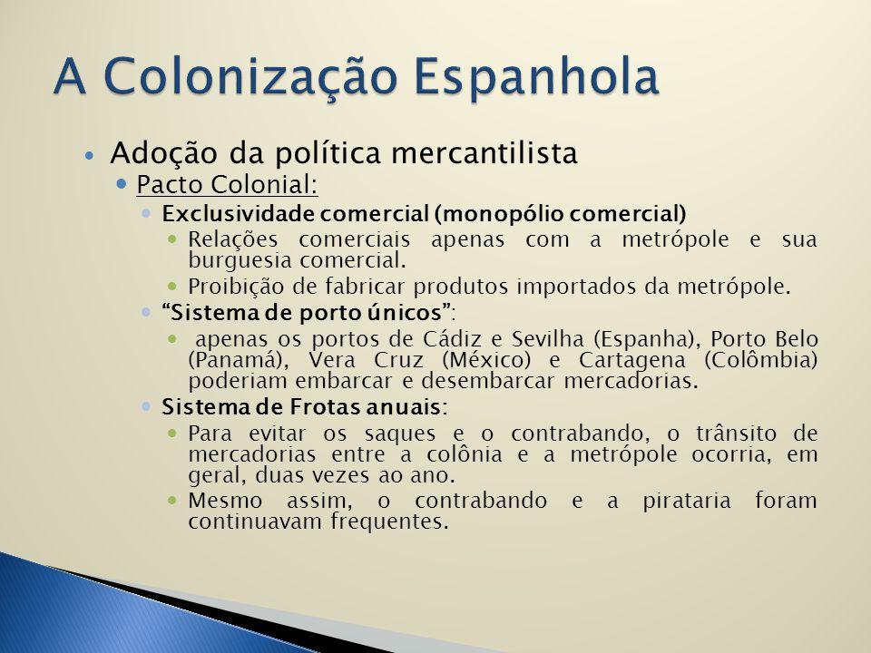 Adoção da política mercantilista Pacto Colonial: Exclusividade comercial (monopólio comercial) Relações comerciais apenas com a metrópole e sua burgue