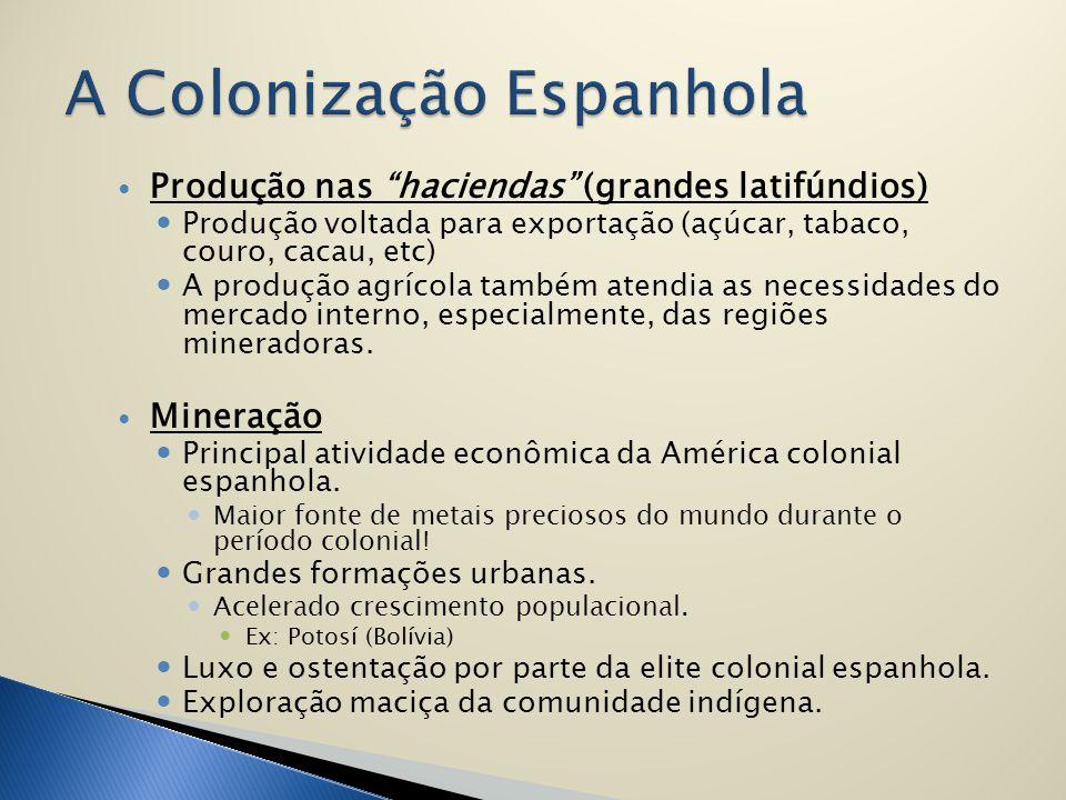 """Produção nas """"haciendas"""" (grandes latifúndios) Produção voltada para exportação (açúcar, tabaco, couro, cacau, etc) A produção agrícola também atendia"""