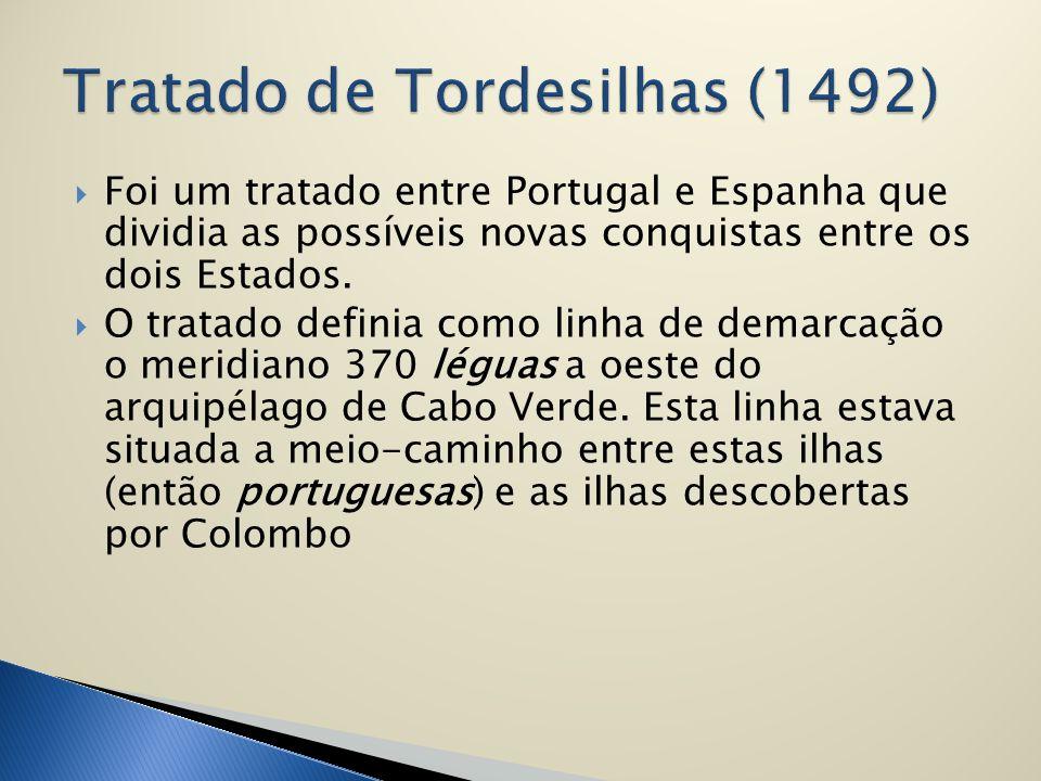  Foi um tratado entre Portugal e Espanha que dividia as possíveis novas conquistas entre os dois Estados.  O tratado definia como linha de demarcaçã