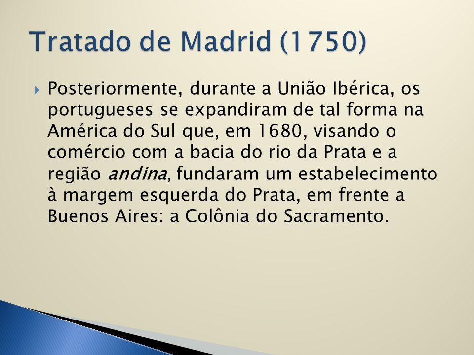  Posteriormente, durante a União Ibérica, os portugueses se expandiram de tal forma na América do Sul que, em 1680, visando o comércio com a bacia do