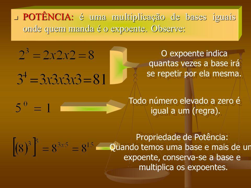 POTÊNCIA: é uma multiplicação de bases iguais onde quem manda é o expoente. Observe: POTÊNCIA: é uma multiplicação de bases iguais onde quem manda é o