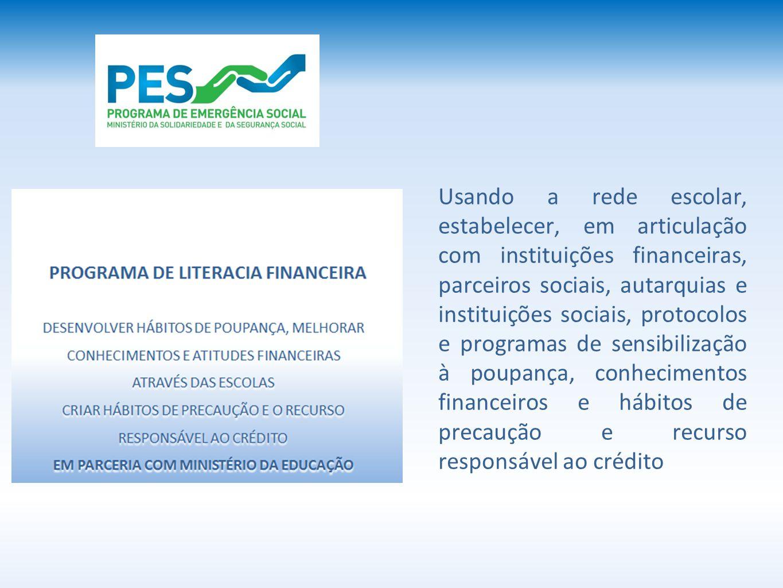 Usando a rede escolar, estabelecer, em articulação com instituições financeiras, parceiros sociais, autarquias e instituições sociais, protocolos e pr