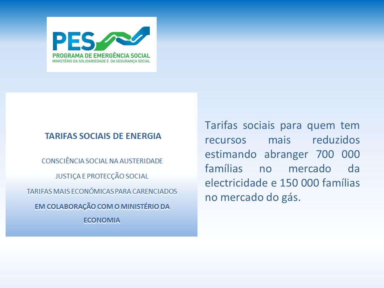 Tarifas sociais para quem tem recursos mais reduzidos estimando abranger 700 000 famílias no mercado da electricidade e 150 000 famílias no mercado do gás.