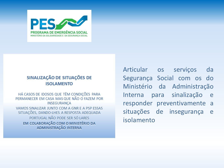 Articular os serviços da Segurança Social com os do Ministério da Administração Interna para sinalização e responder preventivamente a situações de insegurança e isolamento