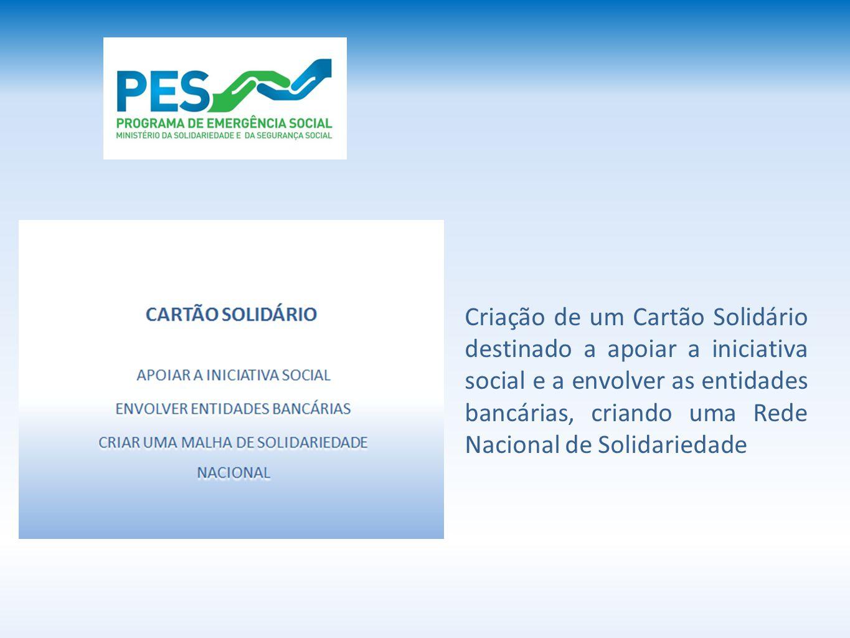 Criação de um Cartão Solidário destinado a apoiar a iniciativa social e a envolver as entidades bancárias, criando uma Rede Nacional de Solidariedade