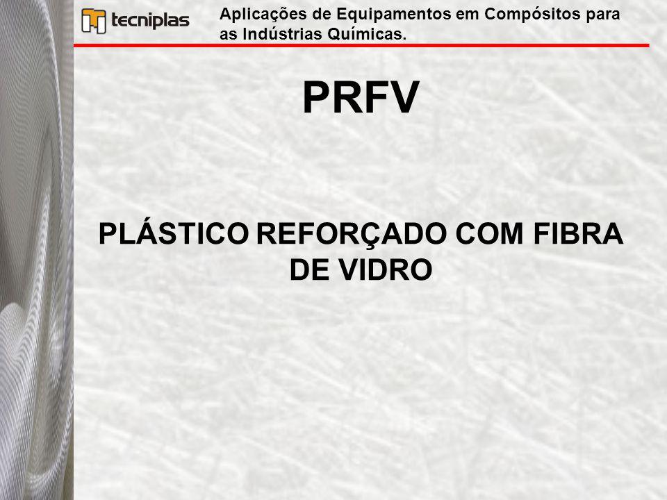 PRFV PLÁSTICO REFORÇADO COM FIBRA DE VIDRO Aplicações de Equipamentos em Compósitos para as Indústrias Químicas.