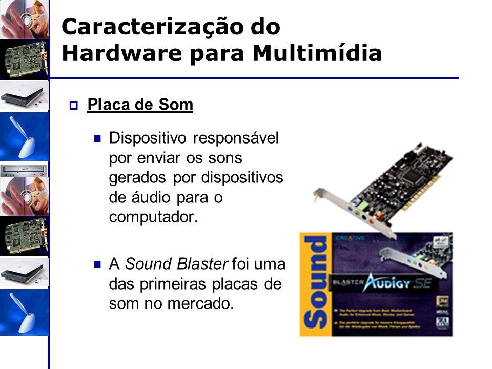  Placa de Som Dispositivo responsável por enviar os sons gerados por dispositivos de áudio para o computador. A Sound Blaster foi uma das primeiras p