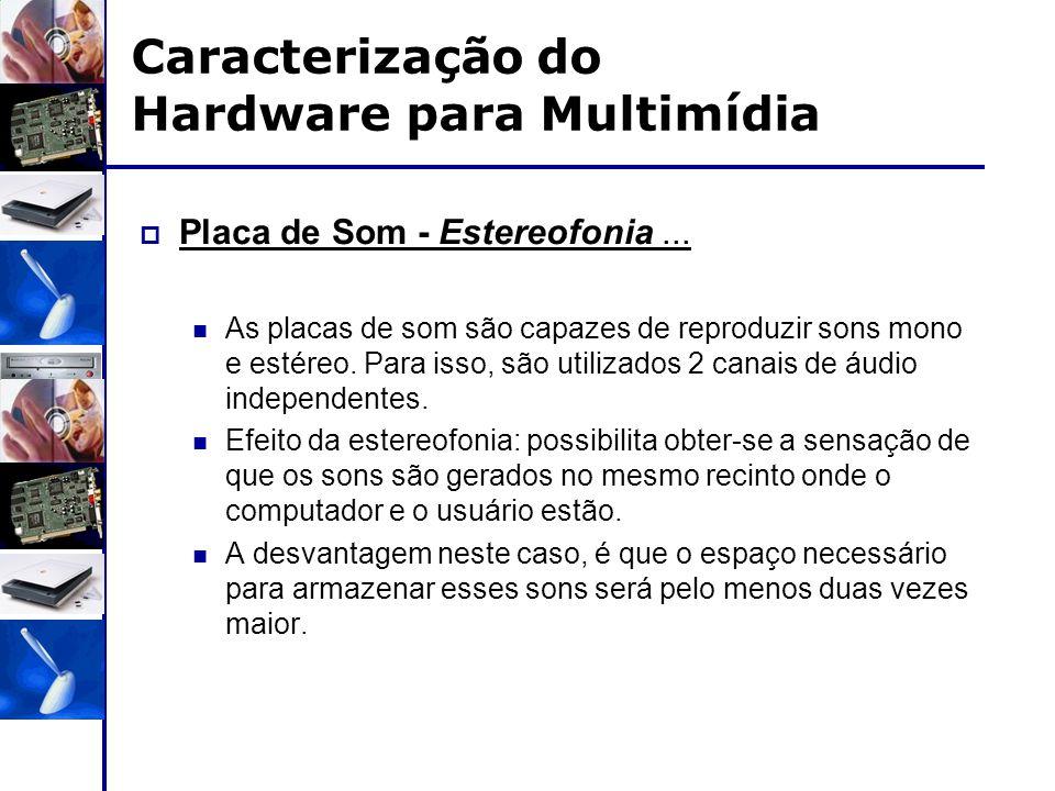 Caracterização do Hardware para Multimídia  Placa de Som - Estereofonia... As placas de som são capazes de reproduzir sons mono e estéreo. Para isso,