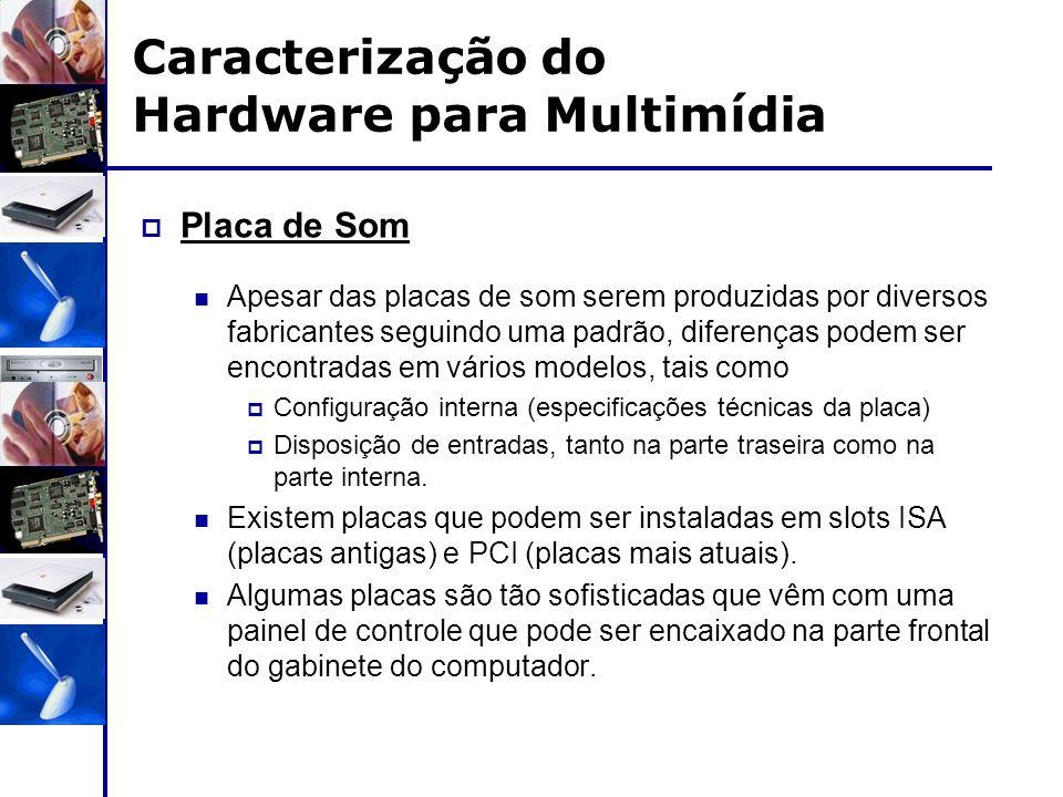Caracterização do Hardware para Multimídia  Placa de Som Apesar das placas de som serem produzidas por diversos fabricantes seguindo uma padrão, dife