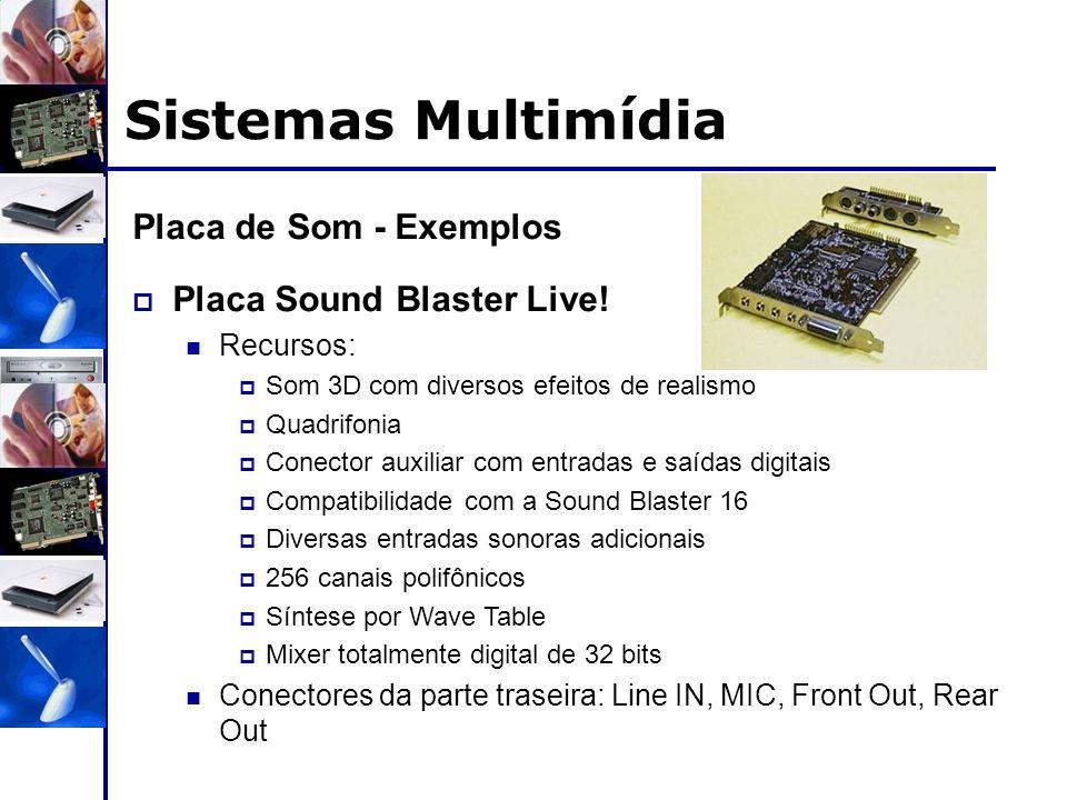 Sistemas Multimídia Placa de Som - Exemplos  Placa Sound Blaster Live! Recursos:  Som 3D com diversos efeitos de realismo  Quadrifonia  Conector a