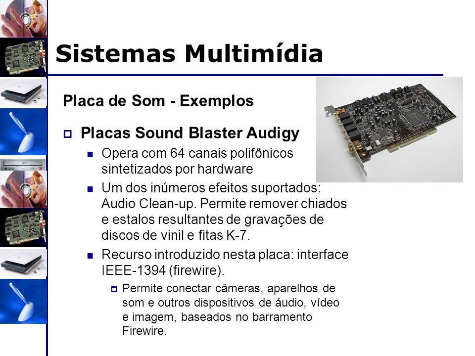 Sistemas Multimídia Placa de Som - Exemplos  Placas Sound Blaster Audigy Opera com 64 canais polifônicos sintetizados por hardware Um dos inúmeros ef