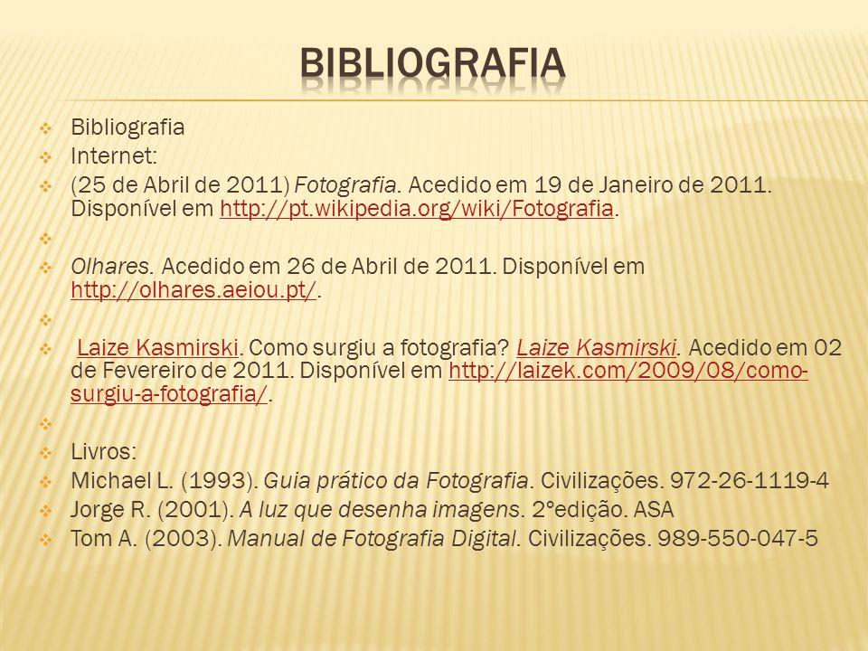  Bibliografia  Internet:  (25 de Abril de 2011) Fotografia.