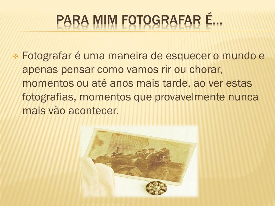  As máquinas fotográficas antigas eram pesadas, grandes e muito difíceis de transportar.