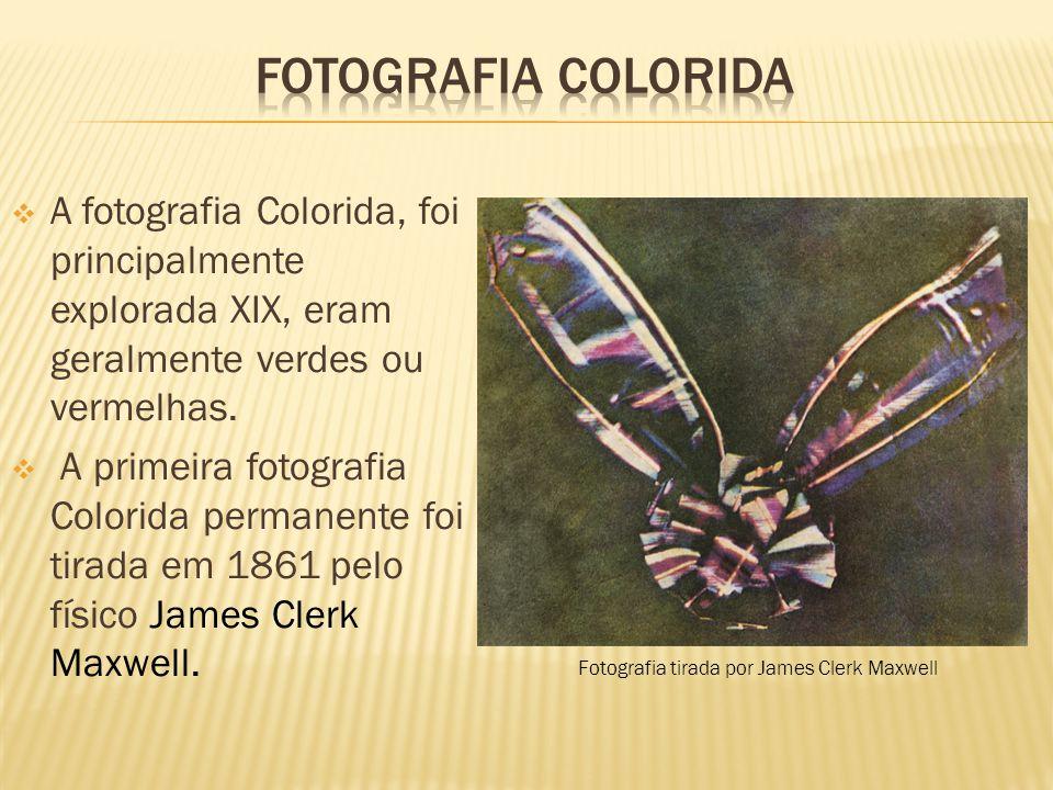  A fotografia Colorida, foi principalmente explorada XIX, eram geralmente verdes ou vermelhas.