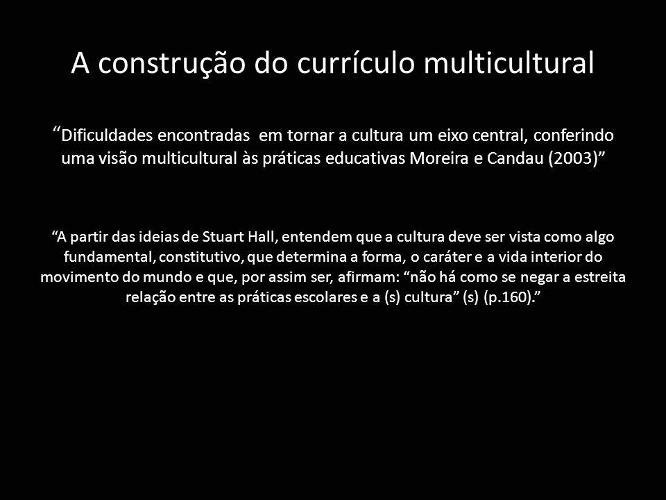 """A construção do currículo multicultural """" Dificuldades encontradas em tornar a cultura um eixo central, conferindo uma visão multicultural às práticas"""