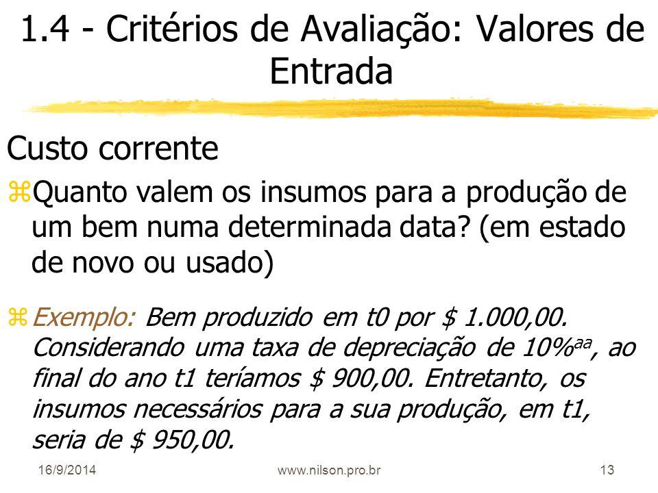 13 1.4 - Critérios de Avaliação: Valores de Entrada Custo corrente zQuanto valem os insumos para a produção de um bem numa determinada data? (em estad