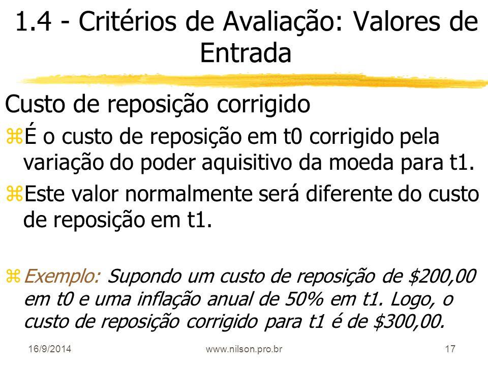 17 1.4 - Critérios de Avaliação: Valores de Entrada Custo de reposição corrigido zÉ o custo de reposição em t0 corrigido pela variação do poder aquisi
