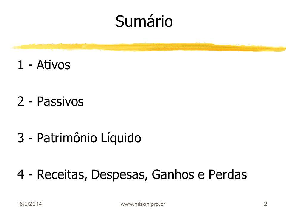 2 Sumário 1 - Ativos 2 - Passivos 3 - Patrimônio Líquido 4 - Receitas, Despesas, Ganhos e Perdas 16/9/2014www.nilson.pro.br