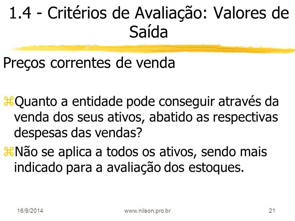 21 1.4 - Critérios de Avaliação: Valores de Saída Preços correntes de venda zQuanto a entidade pode conseguir através da venda dos seus ativos, abatid