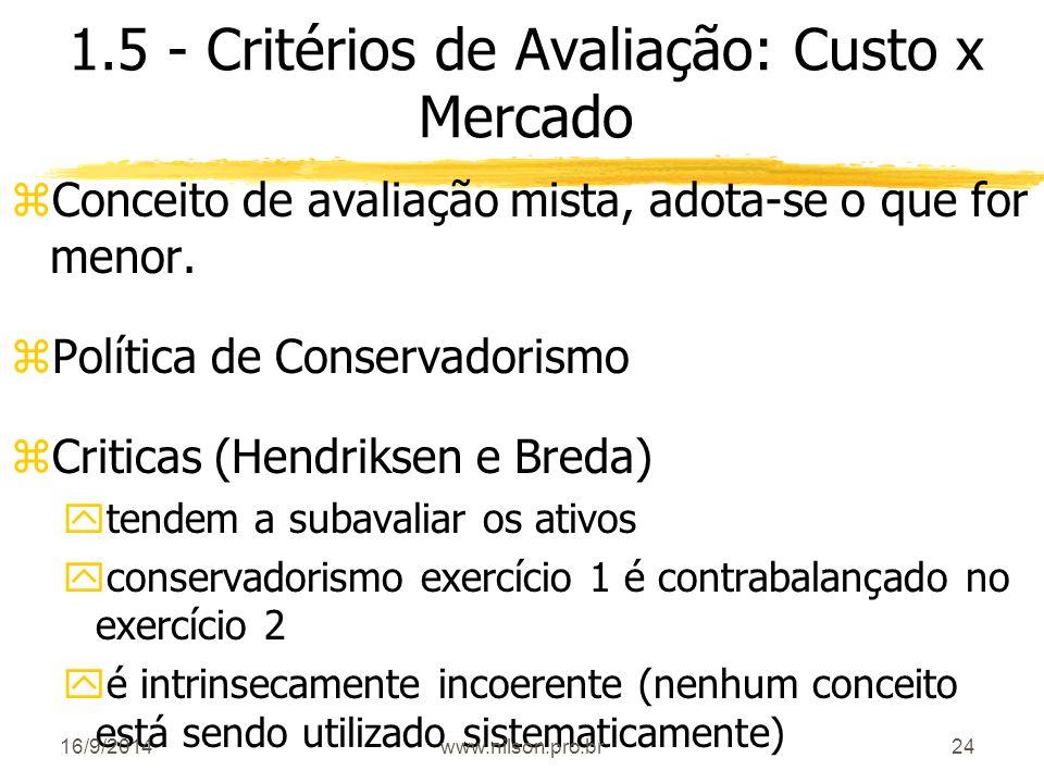 24 1.5 - Critérios de Avaliação: Custo x Mercado zConceito de avaliação mista, adota-se o que for menor. zPolítica de Conservadorismo zCriticas (Hendr