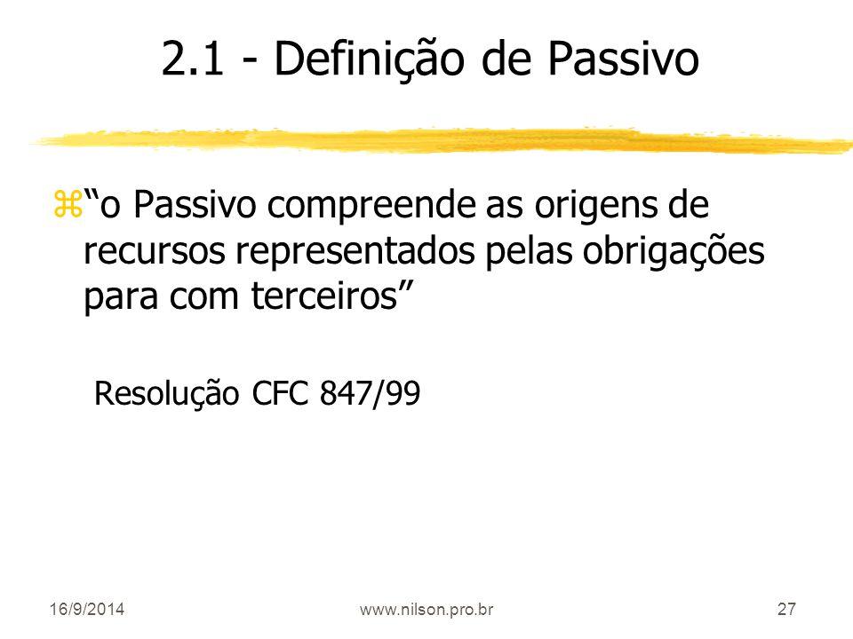 """27 2.1 - Definição de Passivo z""""o Passivo compreende as origens de recursos representados pelas obrigações para com terceiros"""" Resolução CFC 847/99 16"""