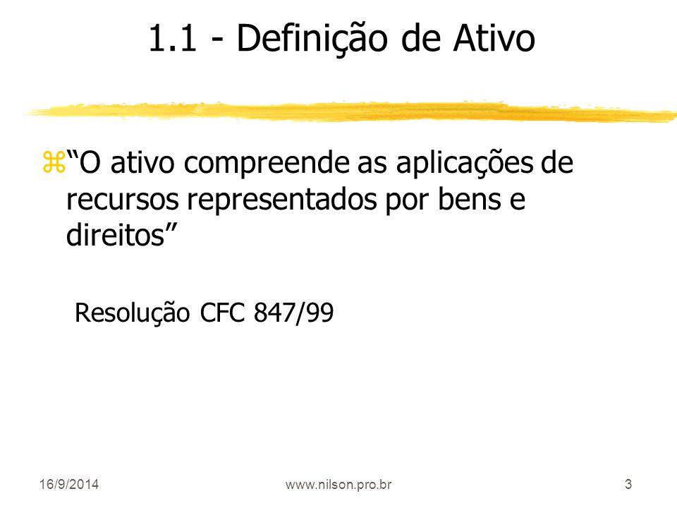 """3 1.1 - Definição de Ativo z""""O ativo compreende as aplicações de recursos representados por bens e direitos"""" Resolução CFC 847/99 16/9/2014www.nilson."""