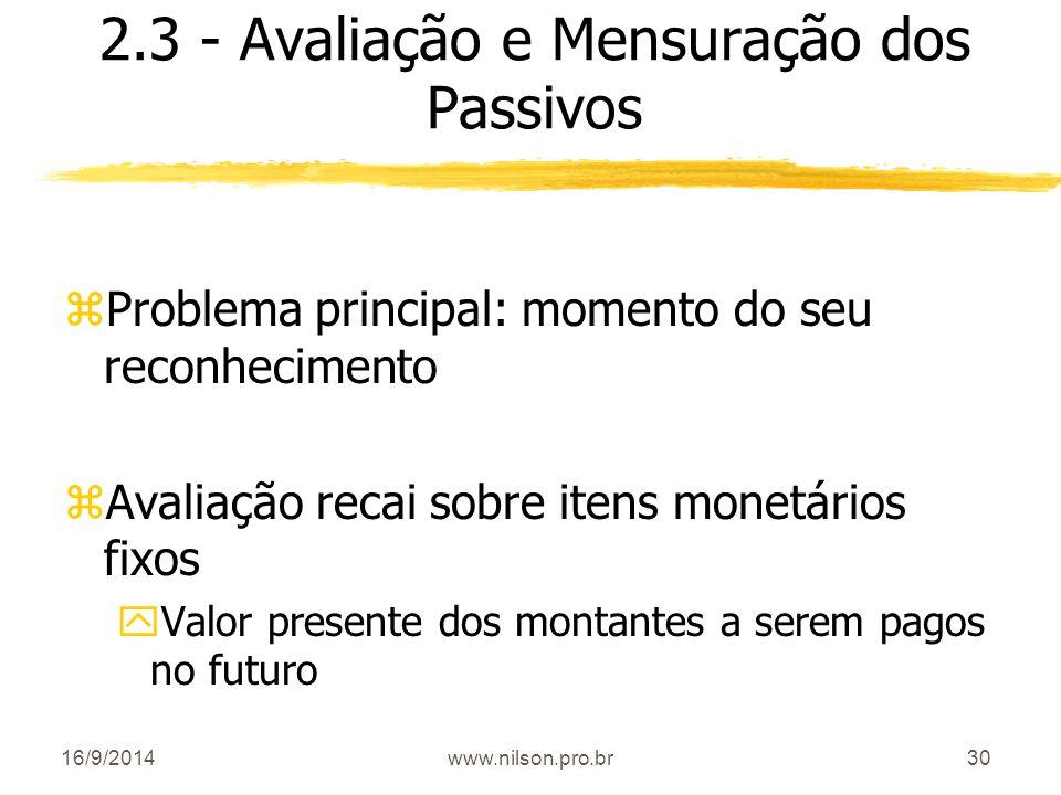 30 2.3 - Avaliação e Mensuração dos Passivos zProblema principal: momento do seu reconhecimento zAvaliação recai sobre itens monetários fixos yValor p