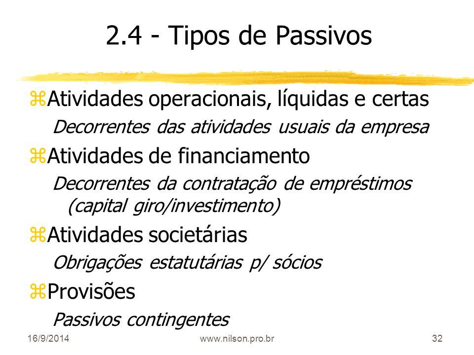 32 2.4 - Tipos de Passivos zAtividades operacionais, líquidas e certas Decorrentes das atividades usuais da empresa zAtividades de financiamento Decor