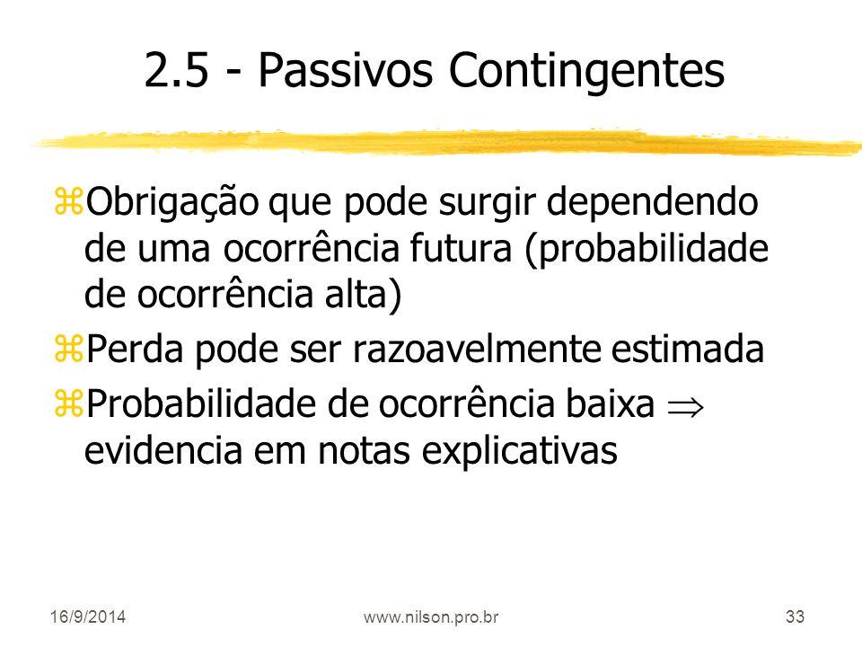 33 2.5 - Passivos Contingentes zObrigação que pode surgir dependendo de uma ocorrência futura (probabilidade de ocorrência alta) zPerda pode ser razoa