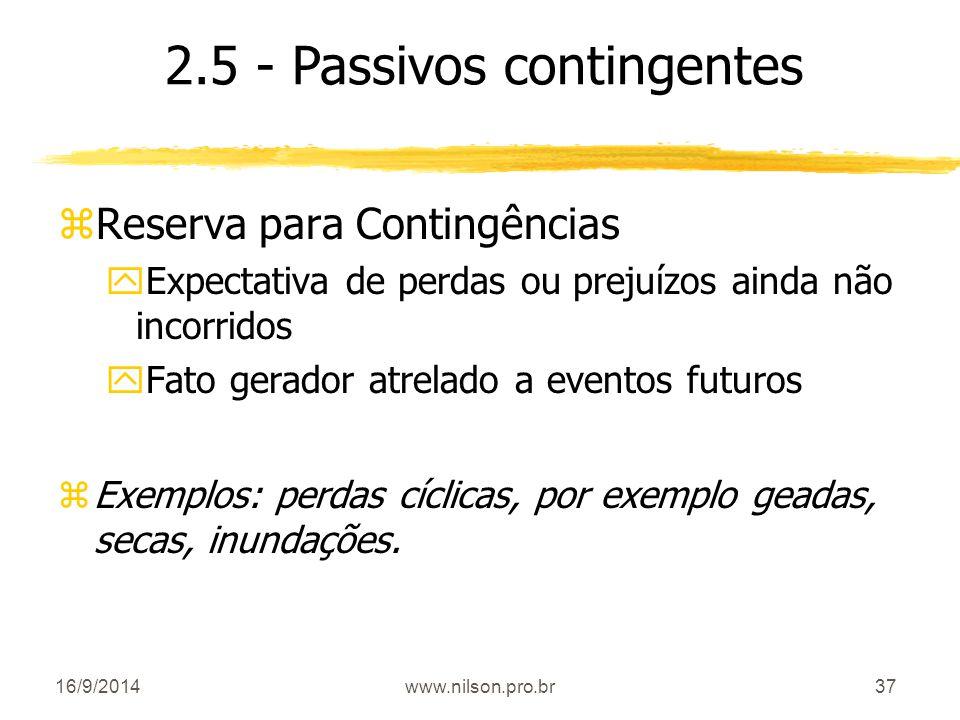 37 zReserva para Contingências yExpectativa de perdas ou prejuízos ainda não incorridos yFato gerador atrelado a eventos futuros zExemplos: perdas cíc