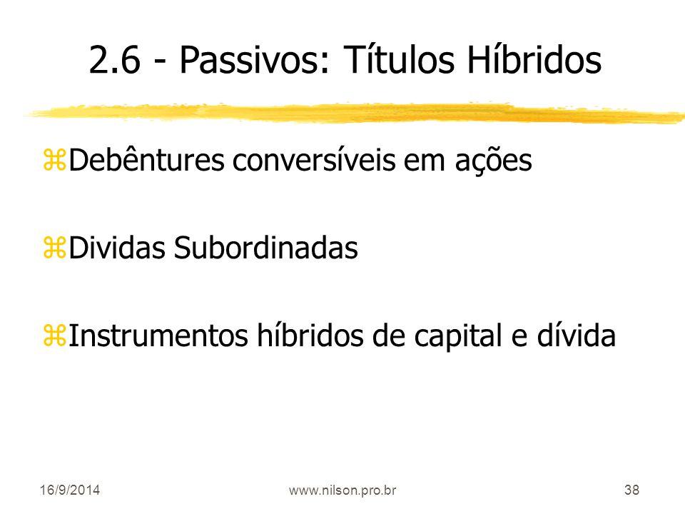 38 zDebêntures conversíveis em ações zDividas Subordinadas zInstrumentos híbridos de capital e dívida 2.6 - Passivos: Títulos Híbridos 16/9/2014www.ni