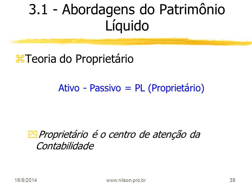 39 3.1 - Abordagens do Patrimônio Líquido zTeoria do Proprietário Ativo - Passivo = PL (Proprietário) yProprietário é o centro de atenção da Contabili