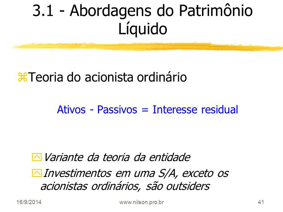 41 3.1 - Abordagens do Patrimônio Líquido zTeoria do acionista ordinário Ativos - Passivos = Interesse residual yVariante da teoria da entidade yInves