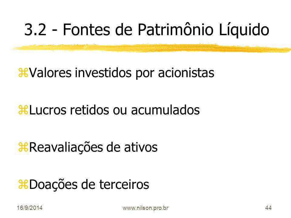 44 3.2 - Fontes de Patrimônio Líquido zValores investidos por acionistas zLucros retidos ou acumulados zReavaliações de ativos zDoações de terceiros 1