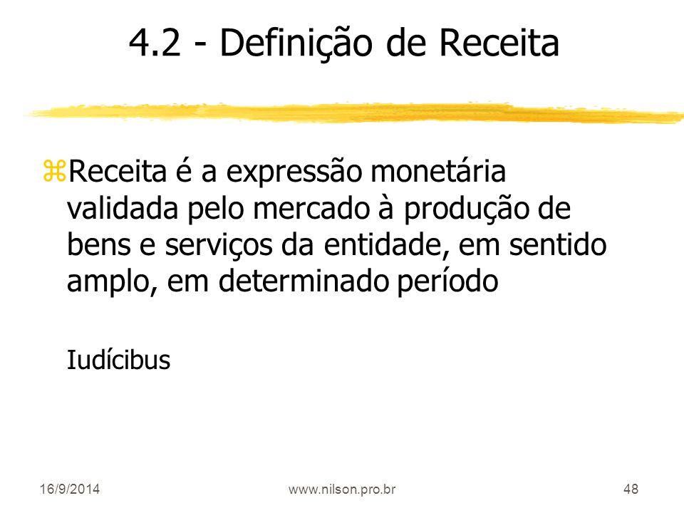 48 4.2 - Definição de Receita zReceita é a expressão monetária validada pelo mercado à produção de bens e serviços da entidade, em sentido amplo, em d