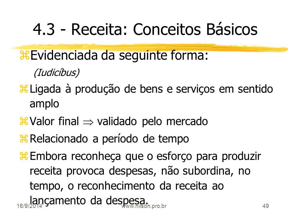 49 4.3 - Receita: Conceitos Básicos zEvidenciada da seguinte forma: (Iudicíbus) zLigada à produção de bens e serviços em sentido amplo zValor final 