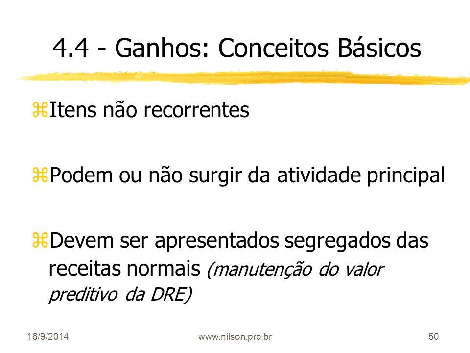 50 4.4 - Ganhos: Conceitos Básicos zItens não recorrentes zPodem ou não surgir da atividade principal zDevem ser apresentados segregados das receitas