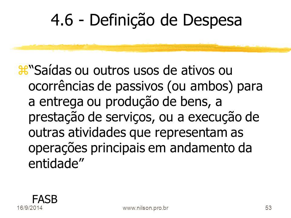 """53 4.6 - Definição de Despesa z""""Saídas ou outros usos de ativos ou ocorrências de passivos (ou ambos) para a entrega ou produção de bens, a prestação"""