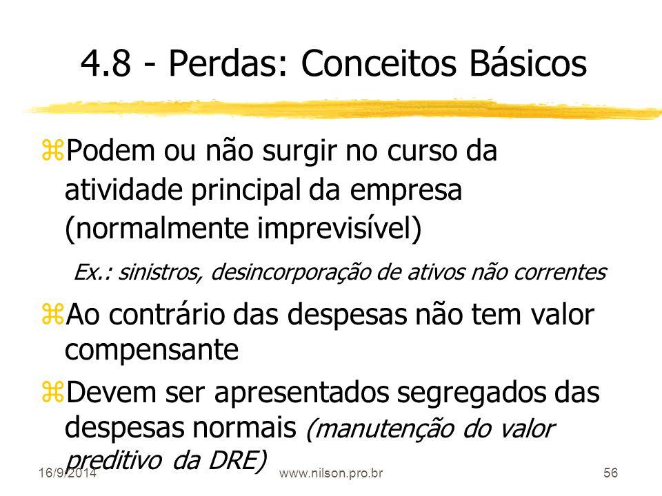 56 4.8 - Perdas: Conceitos Básicos zPodem ou não surgir no curso da atividade principal da empresa (normalmente imprevisível) Ex.: sinistros, desincor