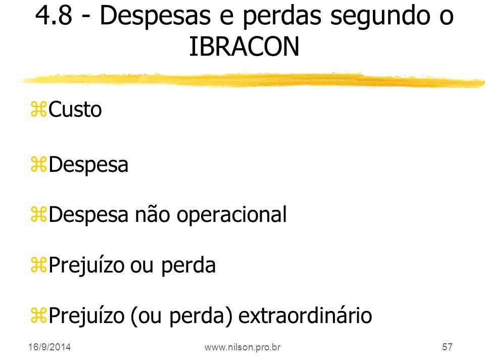 57 4.8 - Despesas e perdas segundo o IBRACON zCusto zDespesa zDespesa não operacional zPrejuízo ou perda zPrejuízo (ou perda) extraordinário 16/9/2014