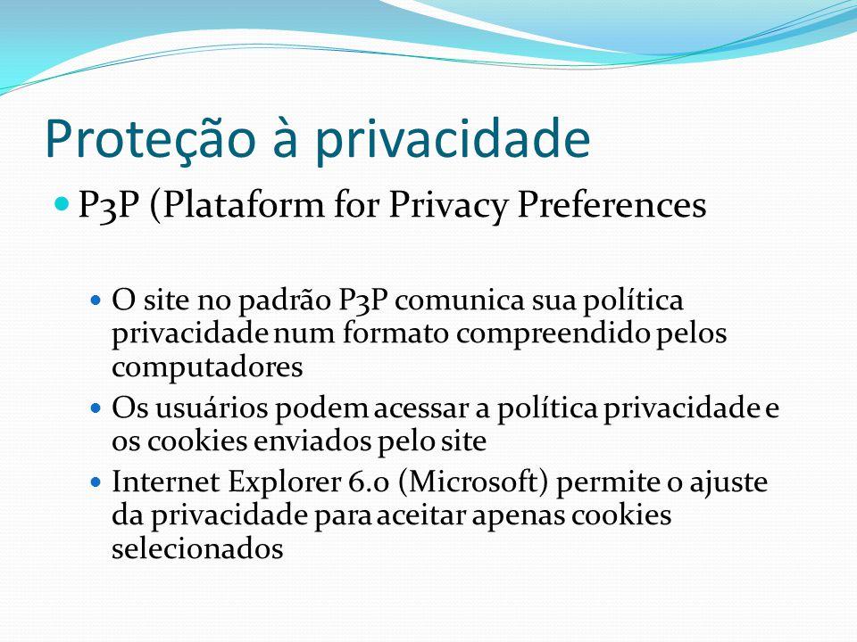 Proteção à privacidade P3P (Plataform for Privacy Preferences O site no padrão P3P comunica sua política privacidade num formato compreendido pelos computadores Os usuários podem acessar a política privacidade e os cookies enviados pelo site Internet Explorer 6.0 (Microsoft) permite o ajuste da privacidade para aceitar apenas cookies selecionados