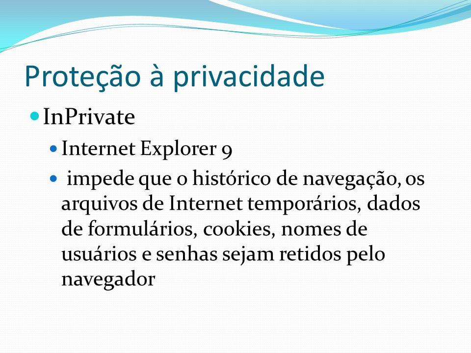 Proteção à privacidade InPrivate Internet Explorer 9 impede que o histórico de navegação, os arquivos de Internet temporários, dados de formulários, cookies, nomes de usuários e senhas sejam retidos pelo navegador